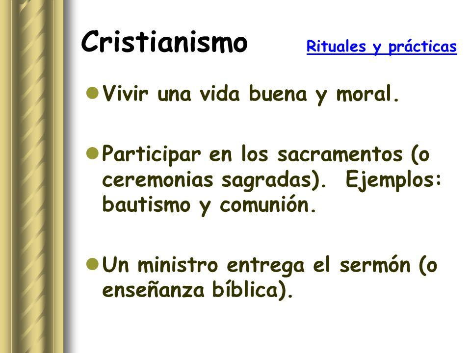 Cristianismo Rituales y prácticas Vivir una vida buena y moral. Participar en los sacramentos (o ceremonias sagradas). Ejemplos: bautismo y comunión.