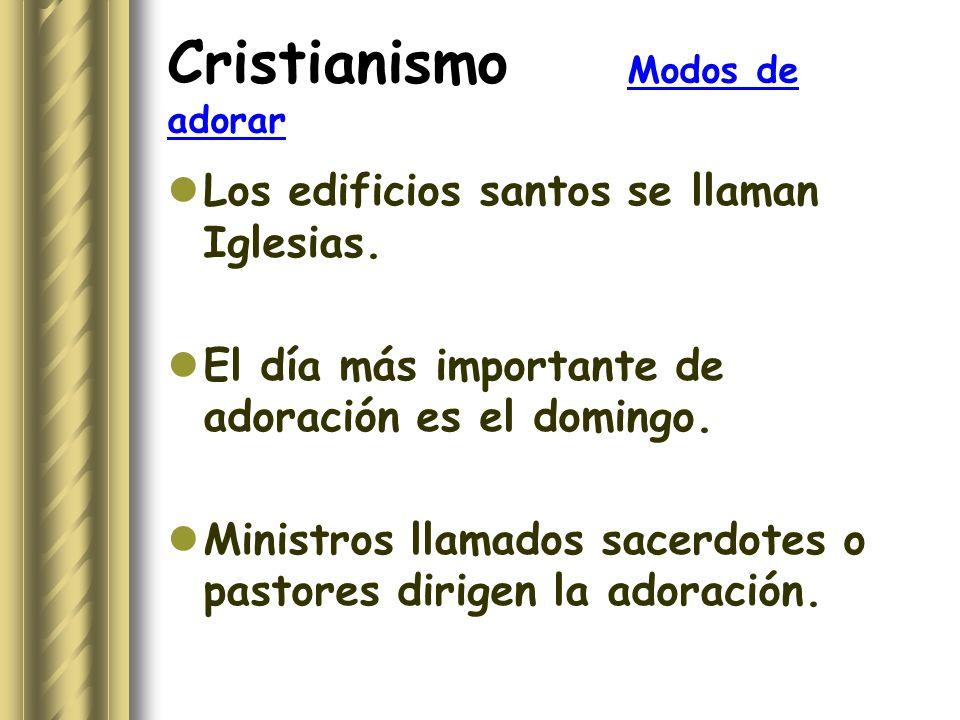 Cristianismo Modos de adorar Los edificios santos se llaman Iglesias. El día más importante de adoración es el domingo. Ministros llamados sacerdotes