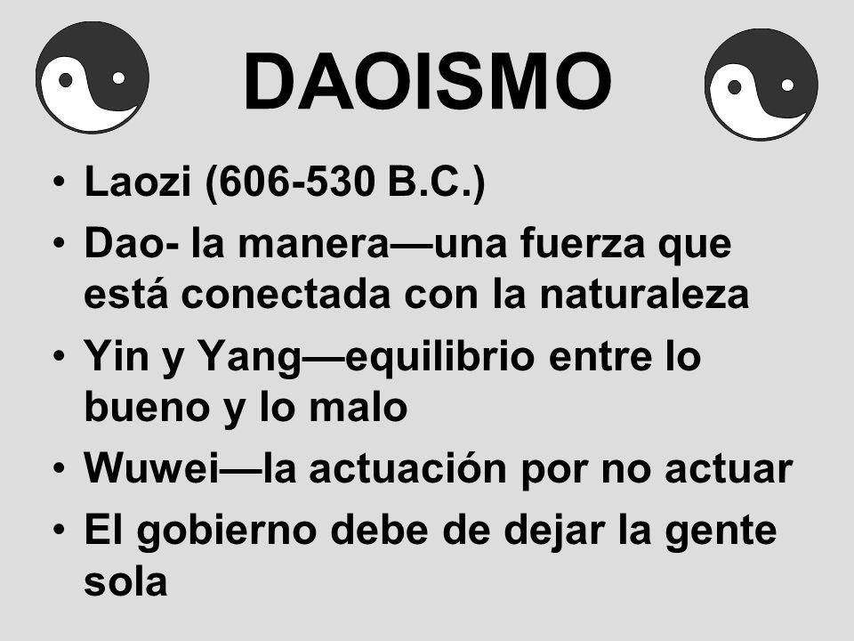DAOISMO Laozi (606-530 B.C.) Dao- la manerauna fuerza que está conectada con la naturaleza Yin y Yangequilibrio entre lo bueno y lo malo Wuweila actua