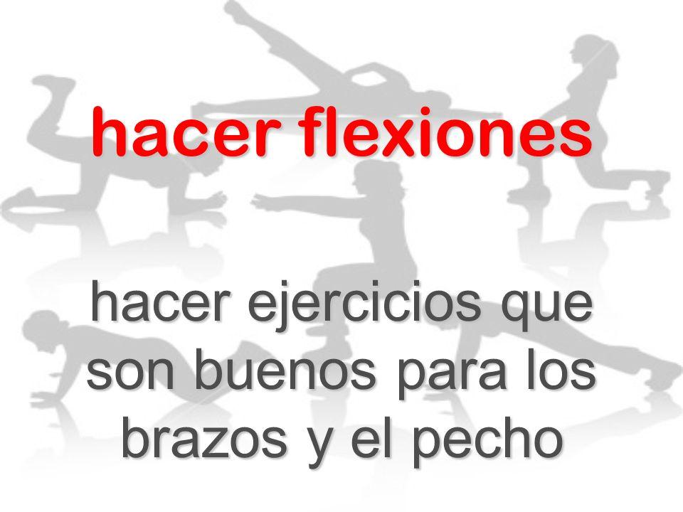 hacer flexiones hacer ejercicios que son buenos para los brazos y el pecho
