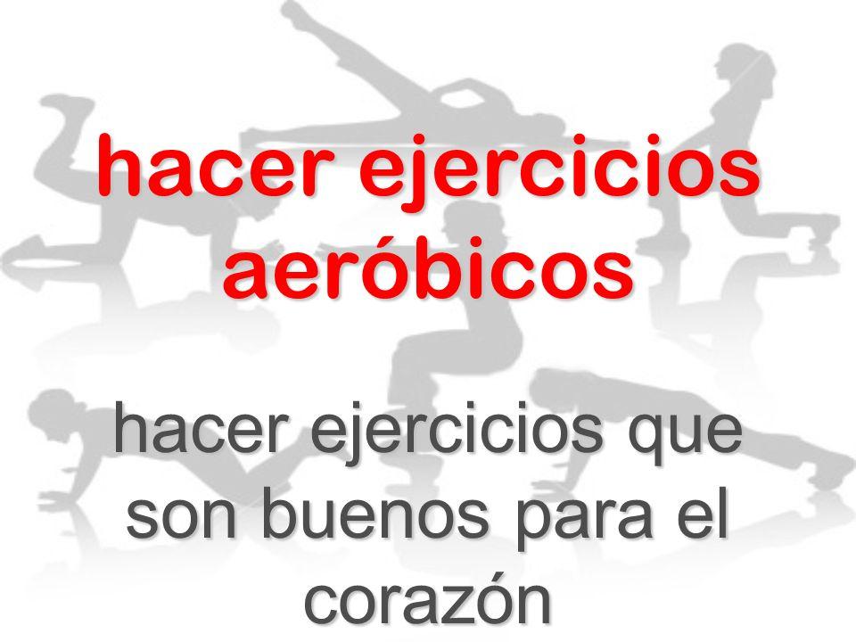 hacer ejercicios aeróbicos hacer ejercicios que son buenos para el corazón