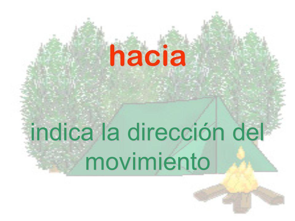 hacia indica la dirección del movimiento