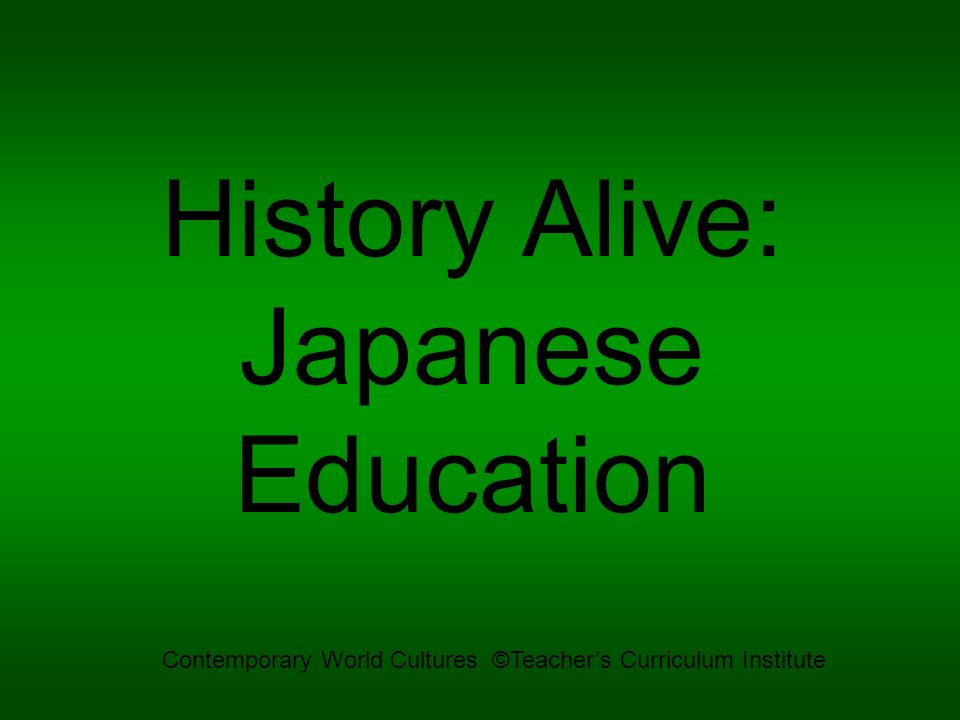 History Alive: Japanese Education Contemporary World Cultures ©Teachers Curriculum Institute