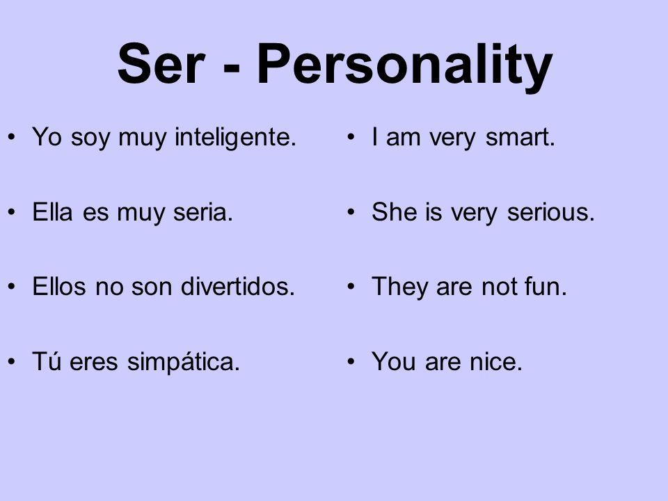 Ser - Personality Yo soy muy inteligente. Ella es muy seria. Ellos no son divertidos. Tú eres simpática. I am very smart. She is very serious. They ar