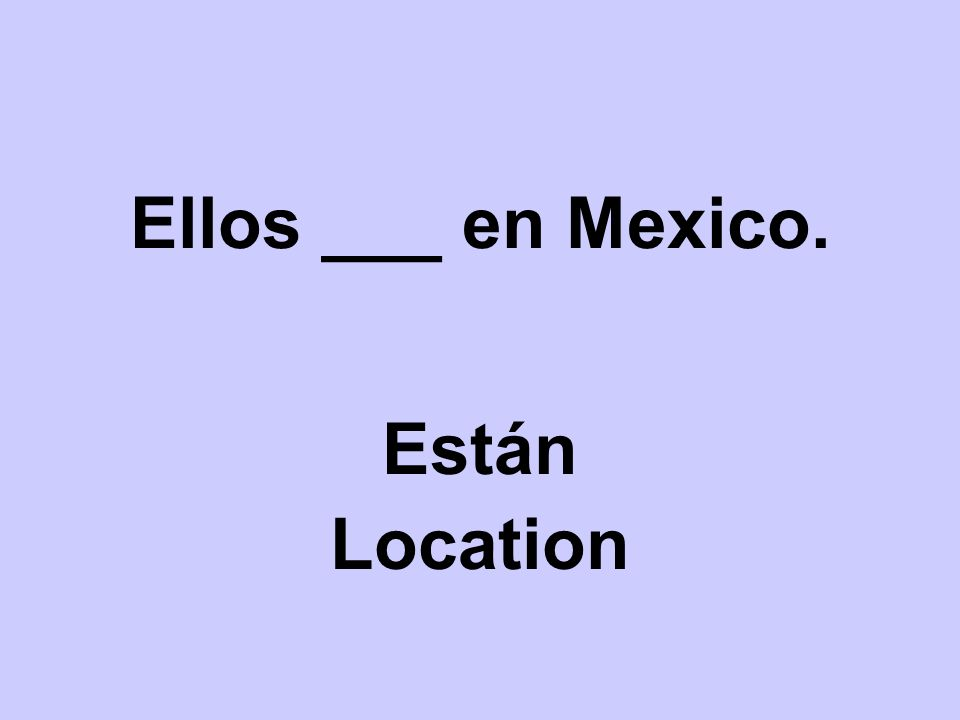Ellos ___ en Mexico. Están Location