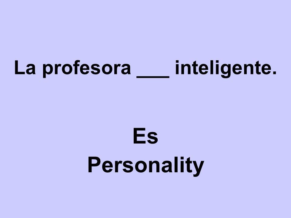 La profesora ___ inteligente. Es Personality