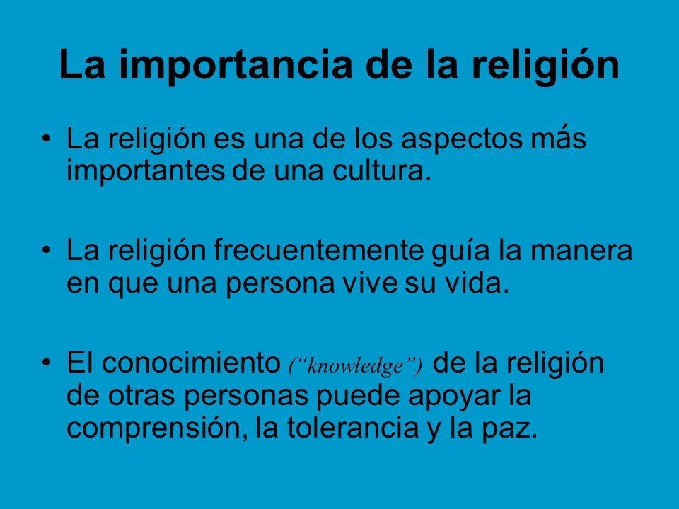 La importancia de la religión La religión es una de los aspectos m á s importantes de una cultura. La religión frecuentemente guía la manera en que un