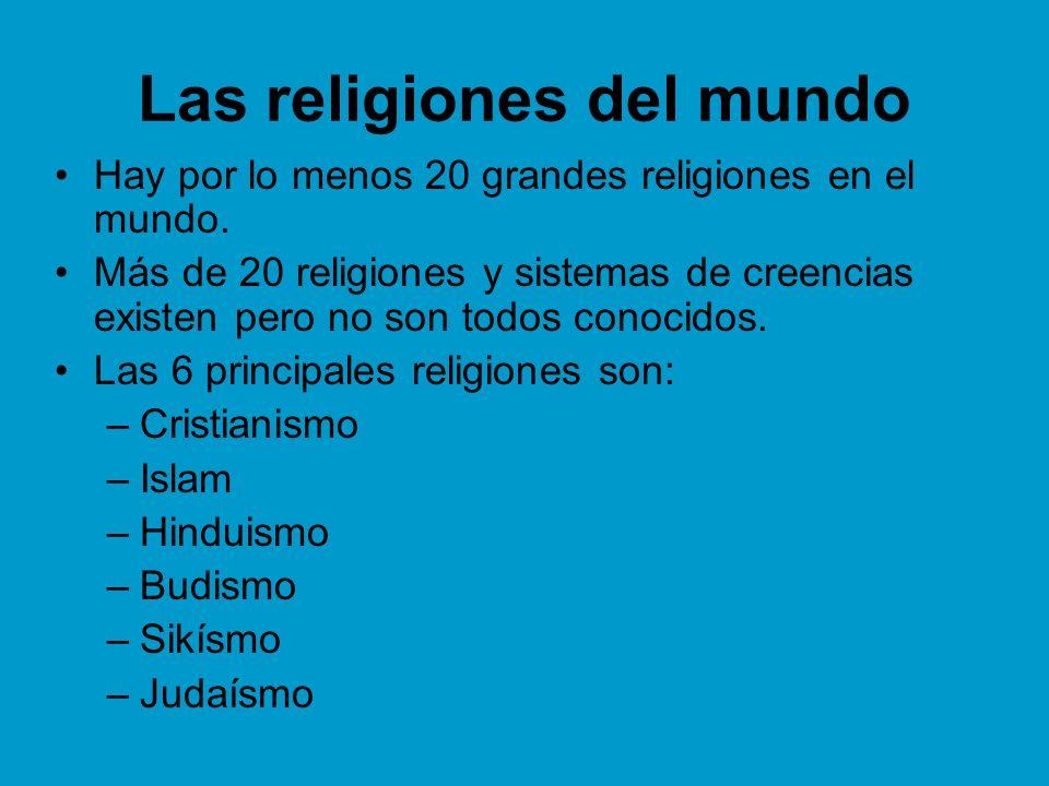 Las religiones del mundo Hay por lo menos 20 grandes religiones en el mundo. Más de 20 religiones y sistemas de creencias existen pero no son todos co