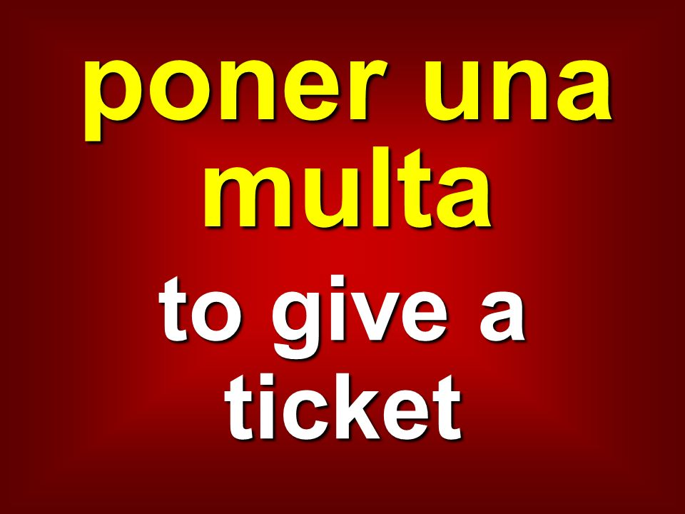 poner una multa to give a ticket