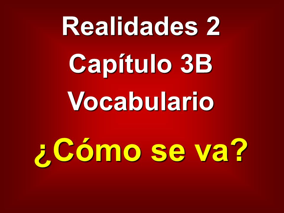 Realidades 2 Capítulo 3B Vocabulario ¿Cómo se va?