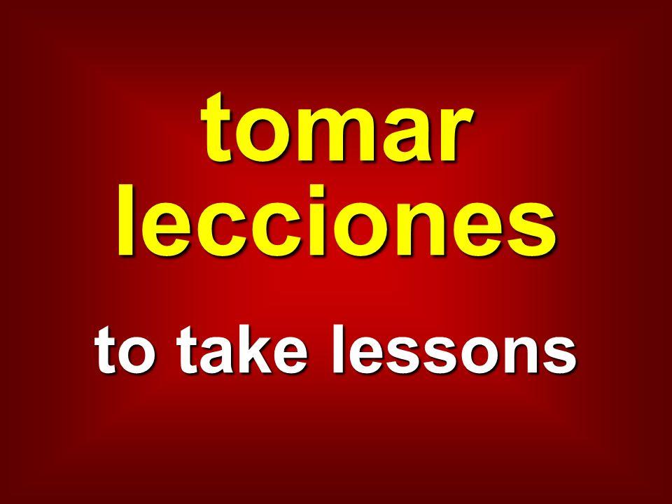 tomar lecciones to take lessons