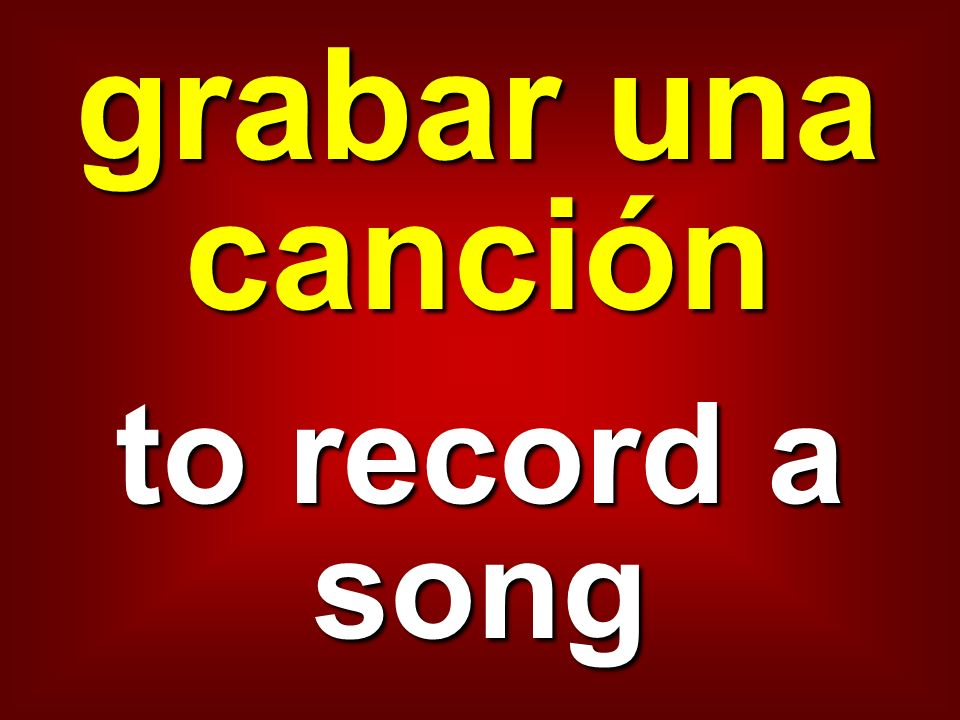 grabar una canción to record a song