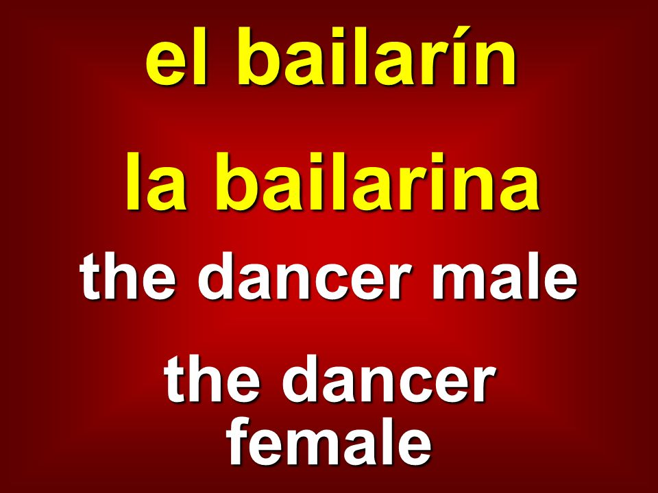 el bailarín la bailarina the dancer male the dancer female