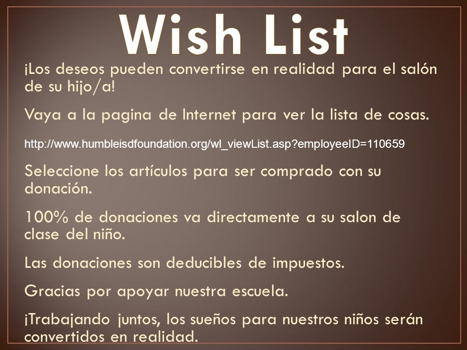 ¡Los deseos pueden convertirse en realidad para el salón de su hijo/a! Vaya a la pagina de Internet para ver la lista de cosas. http://www.humbleisdfo