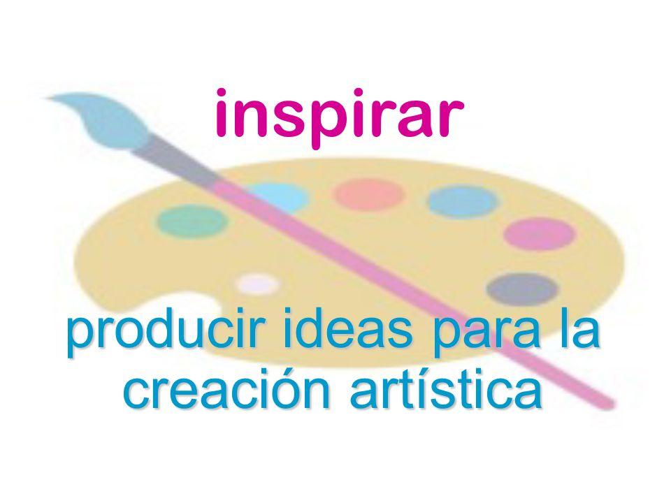 inspirar producir ideas para la creación artística