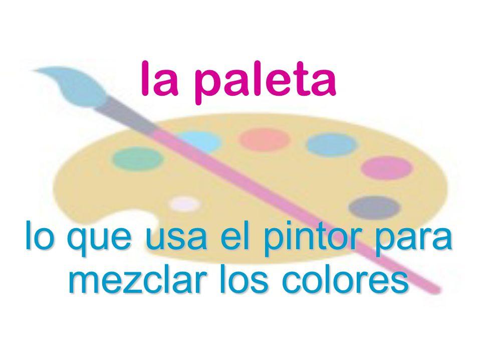 la paleta lo que usa el pintor para mezclar los colores