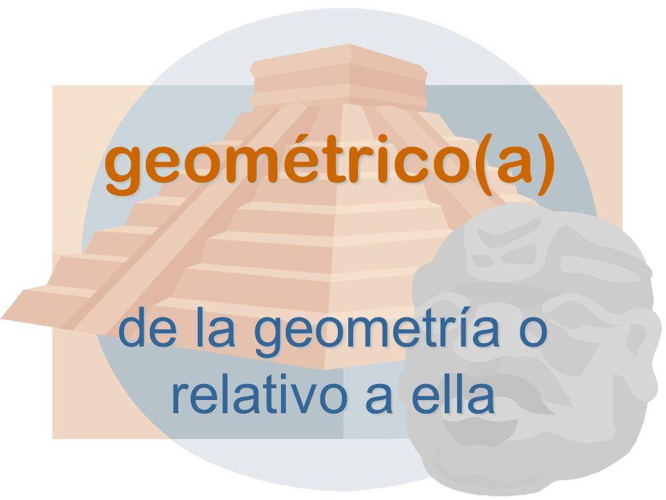 geométrico(a) de la geometría o relativo a ella