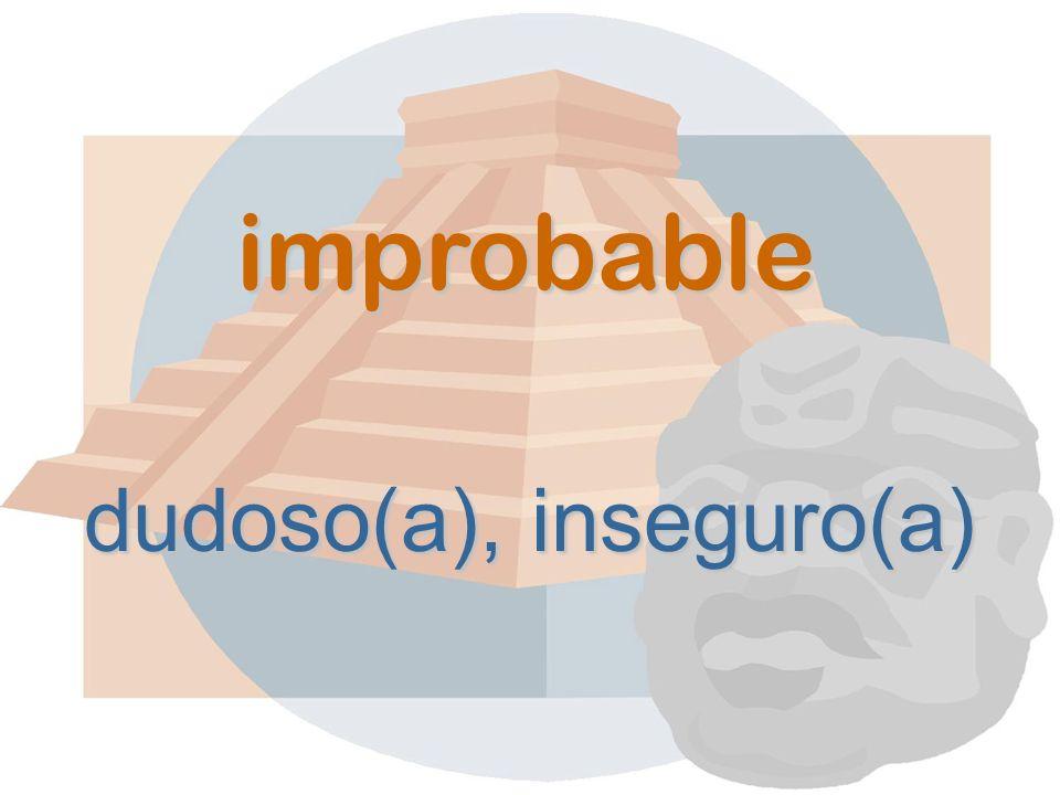 improbable dudoso(a), inseguro(a)