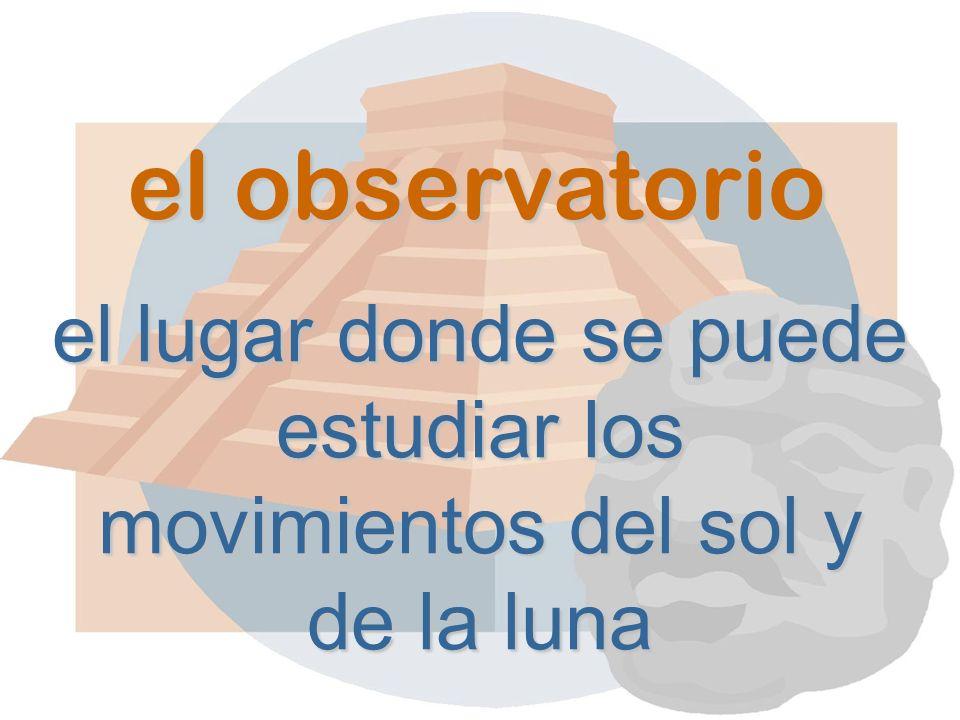 el observatorio el lugar donde se puede estudiar los movimientos del sol y de la luna