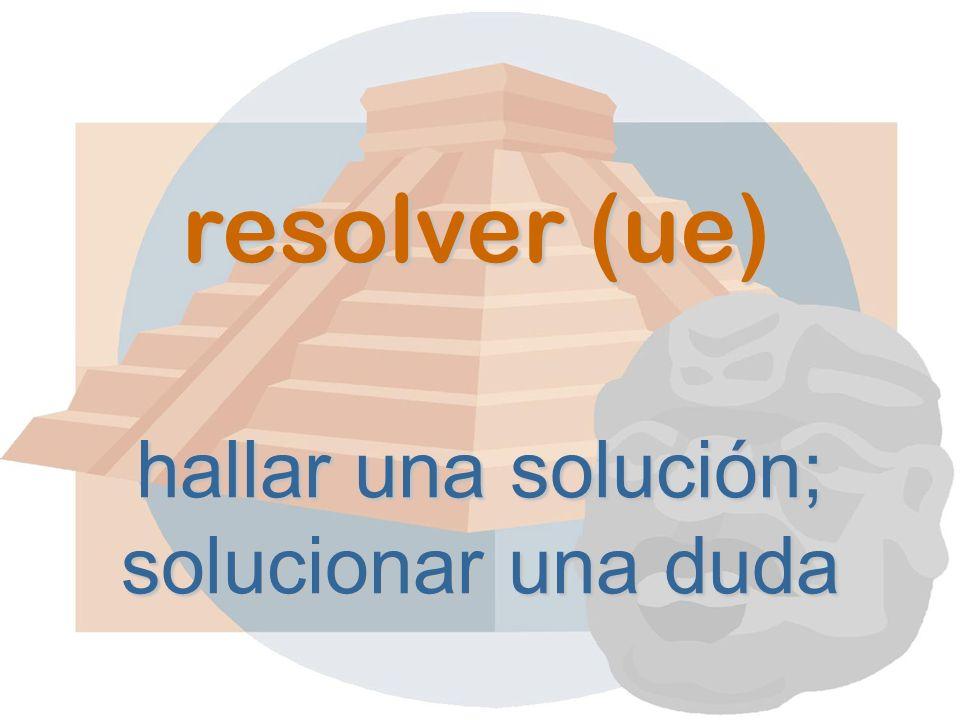 resolver (ue) hallar una solución; solucionar una duda