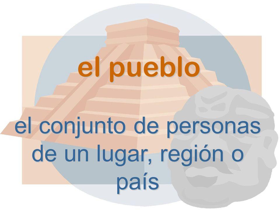 el pueblo el conjunto de personas de un lugar, región o país