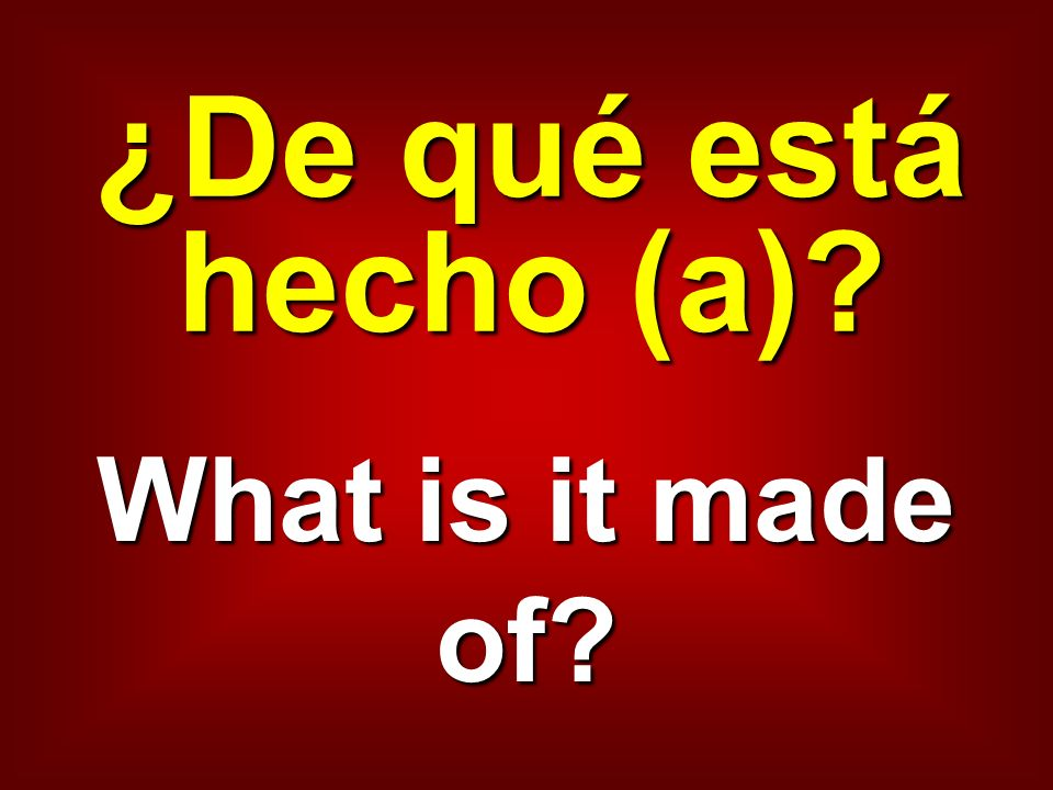 ¿De qué está hecho (a) What is it made of