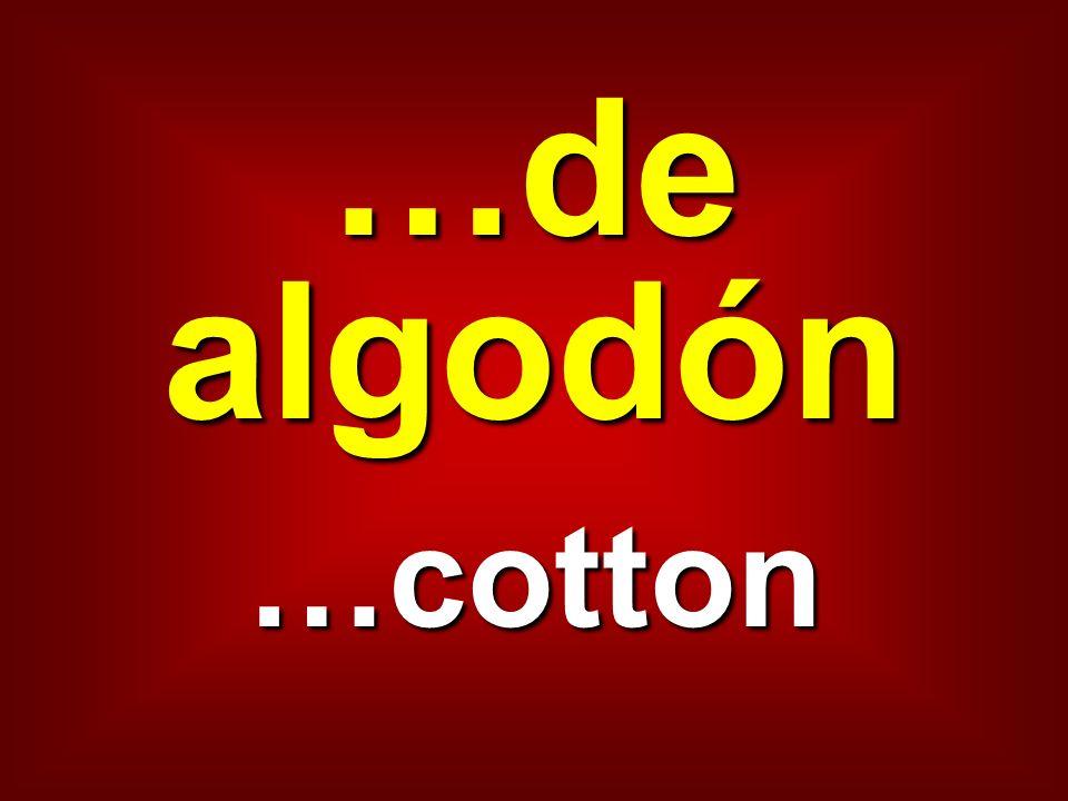 …de algodón …cotton