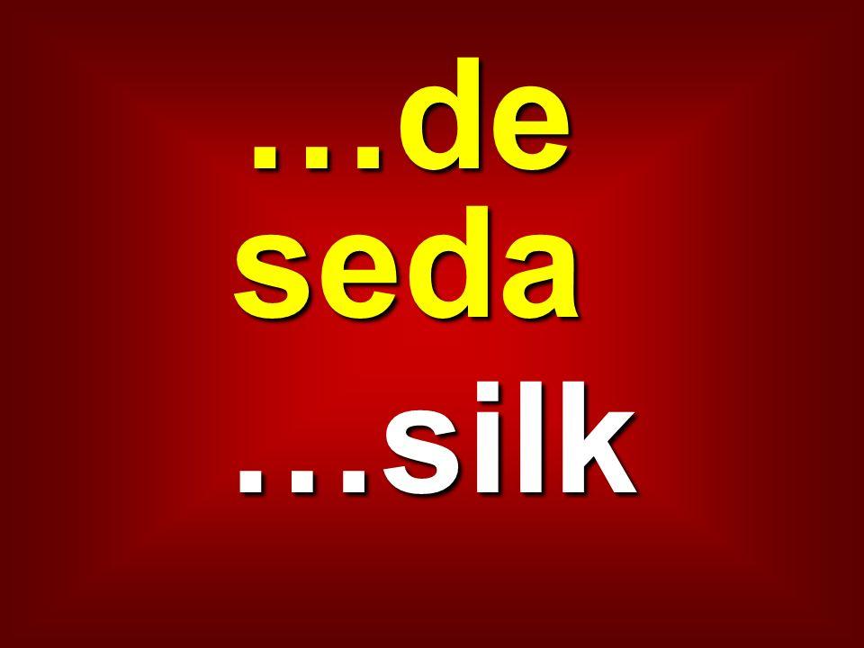 …de seda …silk