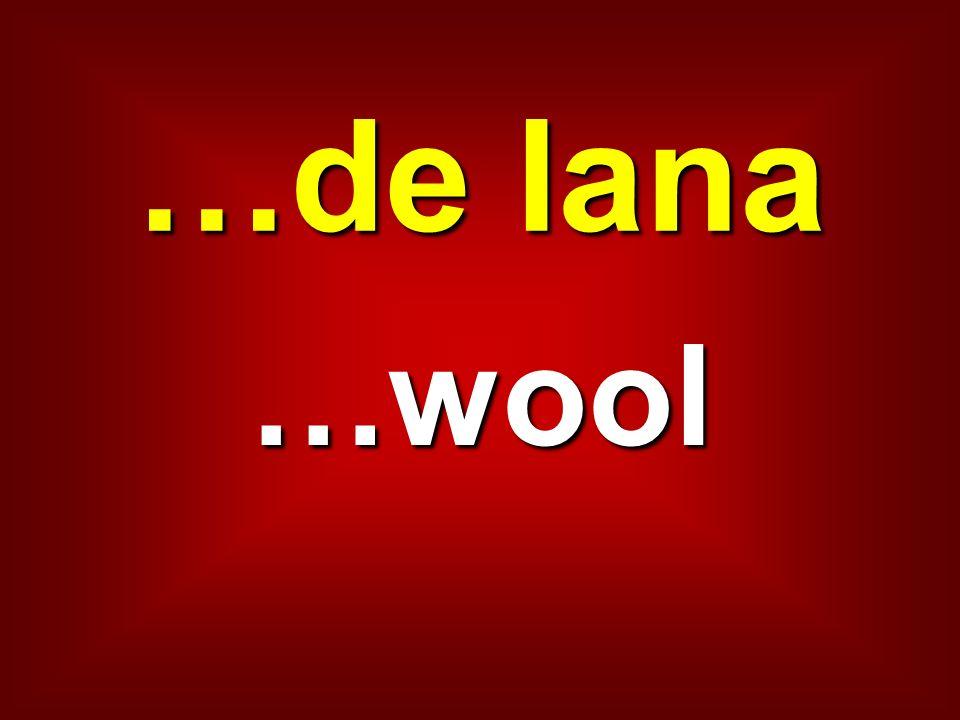 …de lana …wool