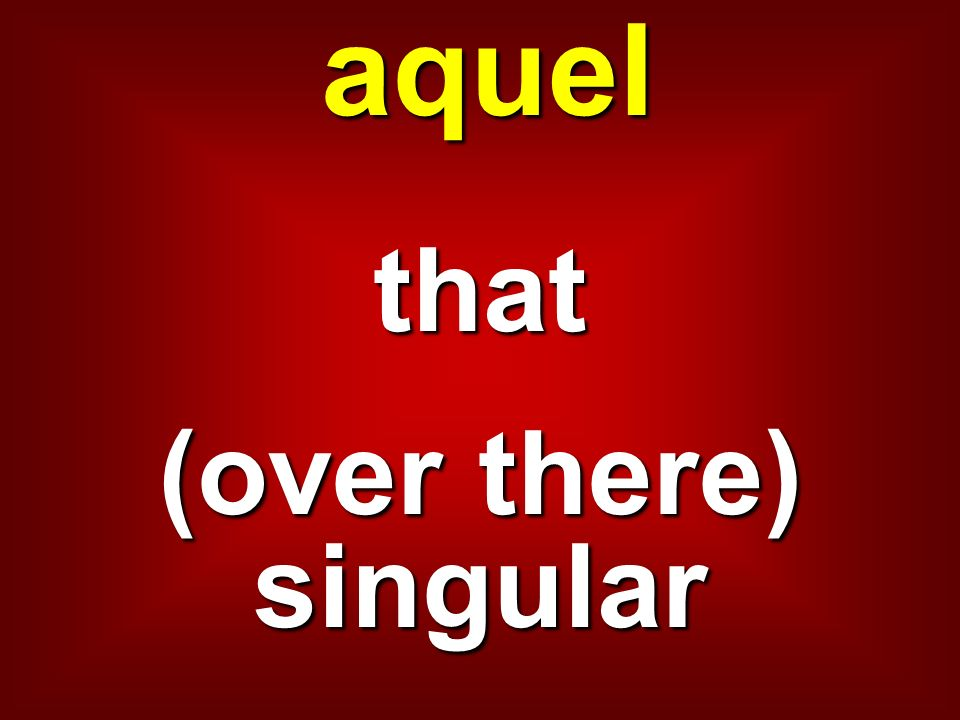 aquel that (over there) singular