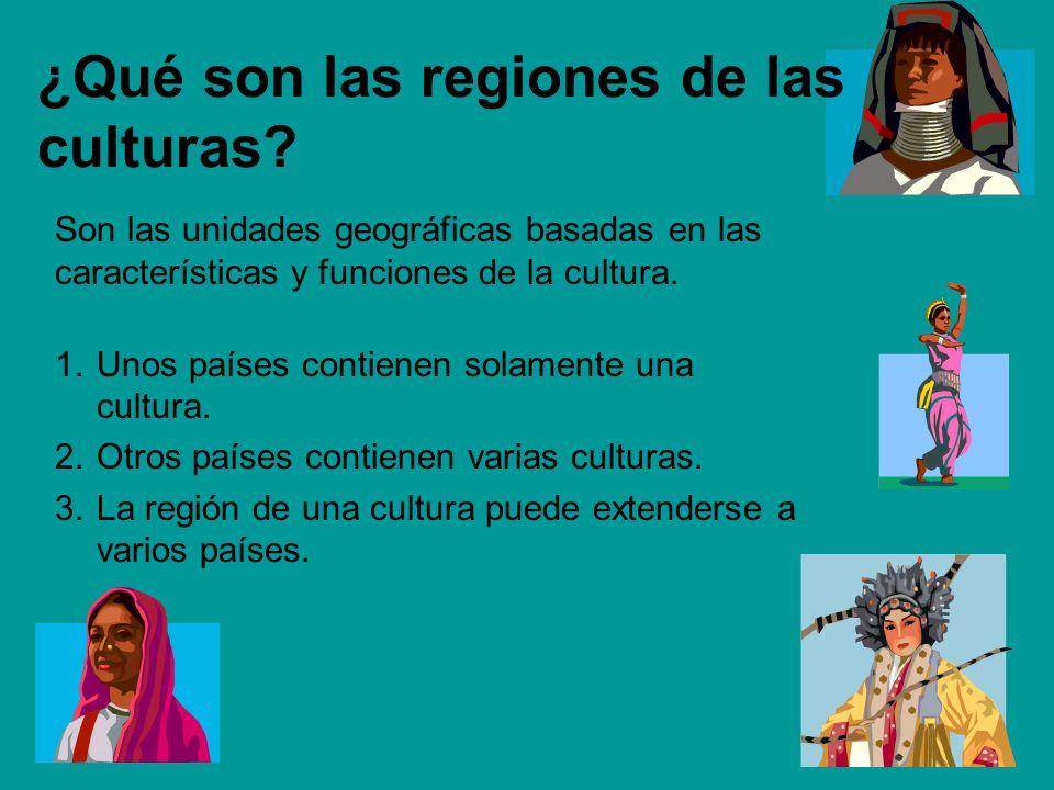 ¿Qué son las regiones de las culturas? Son las unidades geográficas basadas en las características y funciones de la cultura. 1.Unos países contienen