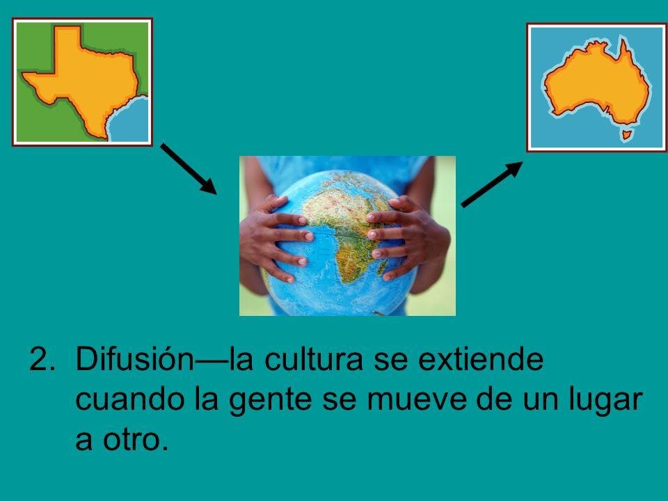 2.Difusiónla cultura se extiende cuando la gente se mueve de un lugar a otro.