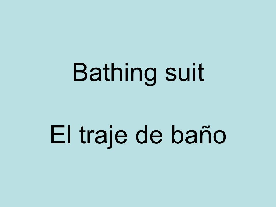 Bathing suit El traje de baño