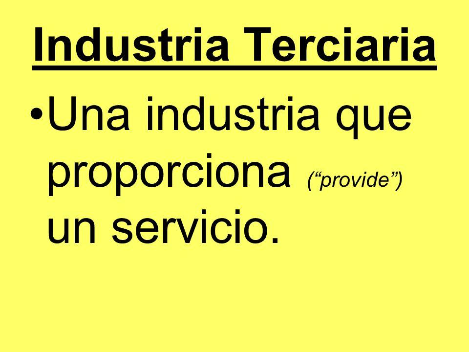 Industria Terciaria Ejemplos: Los restaurantes Los hospitales Los supermercados La educación Los servicios de emergencia