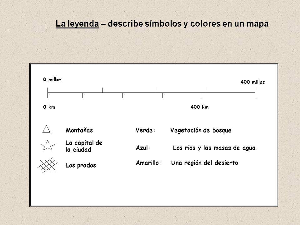 La leyenda – describe símbolos y colores en un mapa 0 millas 400 millas 0 km400 km Montañas La capital de la ciudad Amarillo: Una región del desierto
