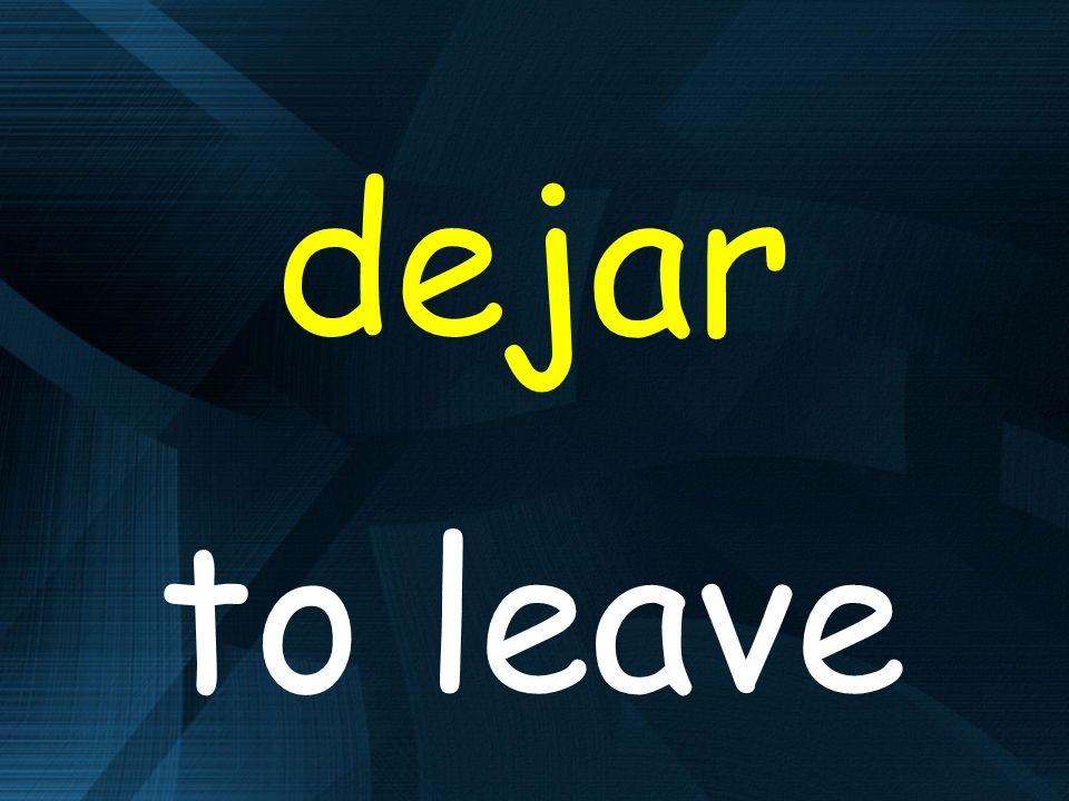dejar to leave