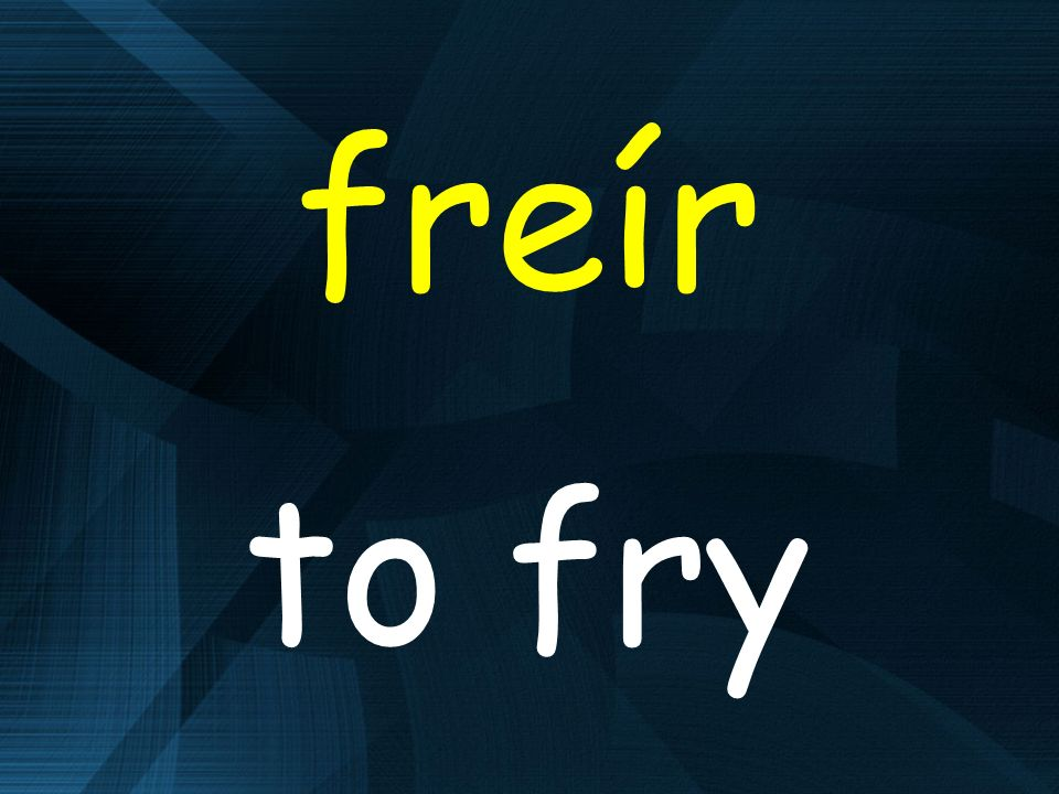 freír to fry