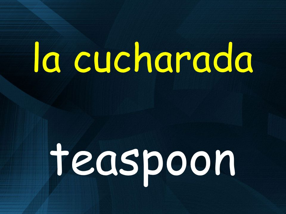 la cucharada teaspoon