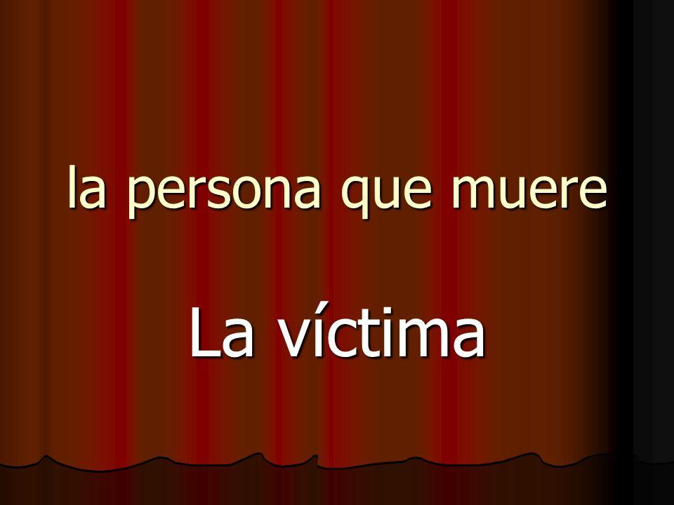 la persona que muere La víctima