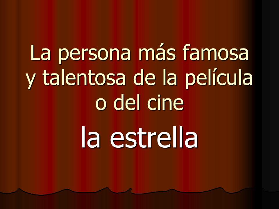 La persona más famosa y talentosa de la película o del cine la estrella