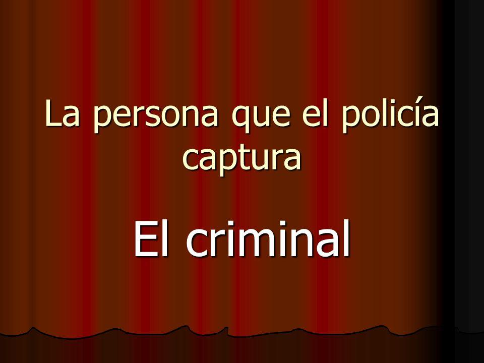 La persona que el policía captura El criminal