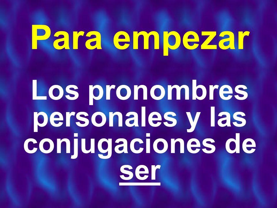 LOS PRONOMBRES PERSONALES yo tú él ella usted (Ud.) nosotros vosotros ellos ellas ustedes (Uds.) I you (fam.) he she you (form.) we you all (fam.