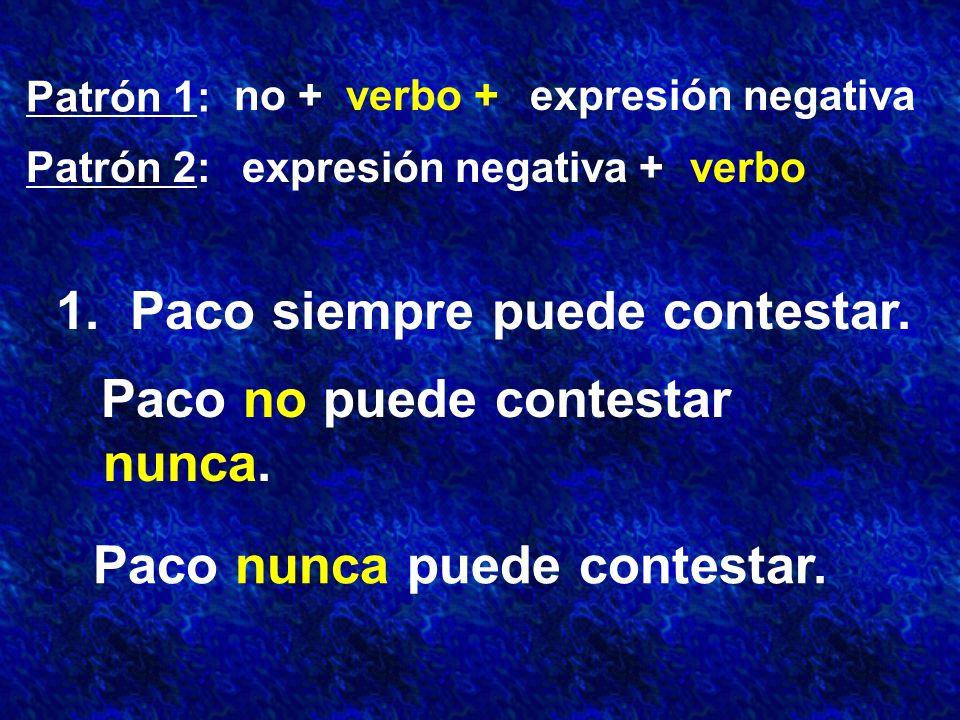 Patrón 1: Patrón 2: no +verbo +expresión negativa expresión negativa +verbo 1.