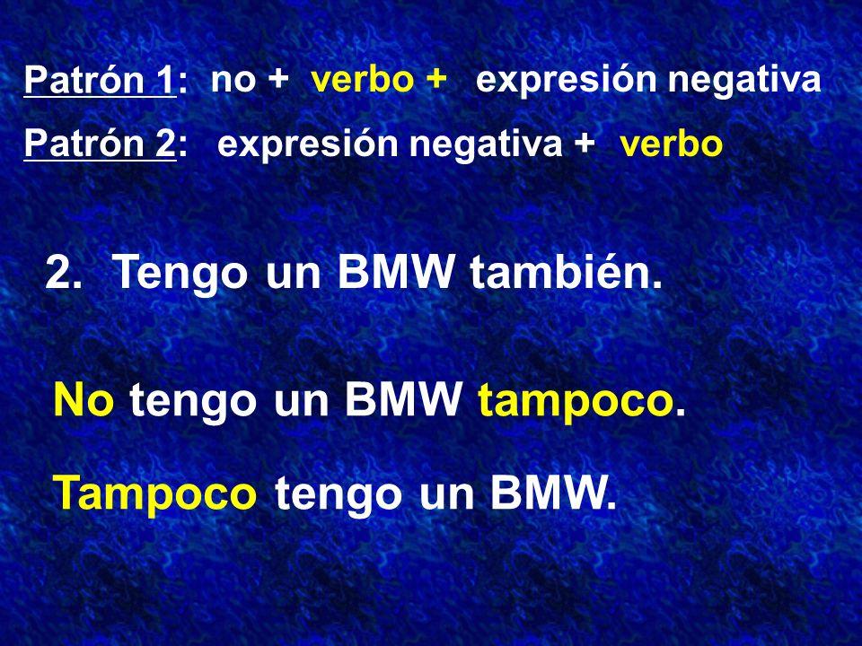 Patrón 1: Patrón 2: no +verbo +expresión negativa expresión negativa +verbo 2.