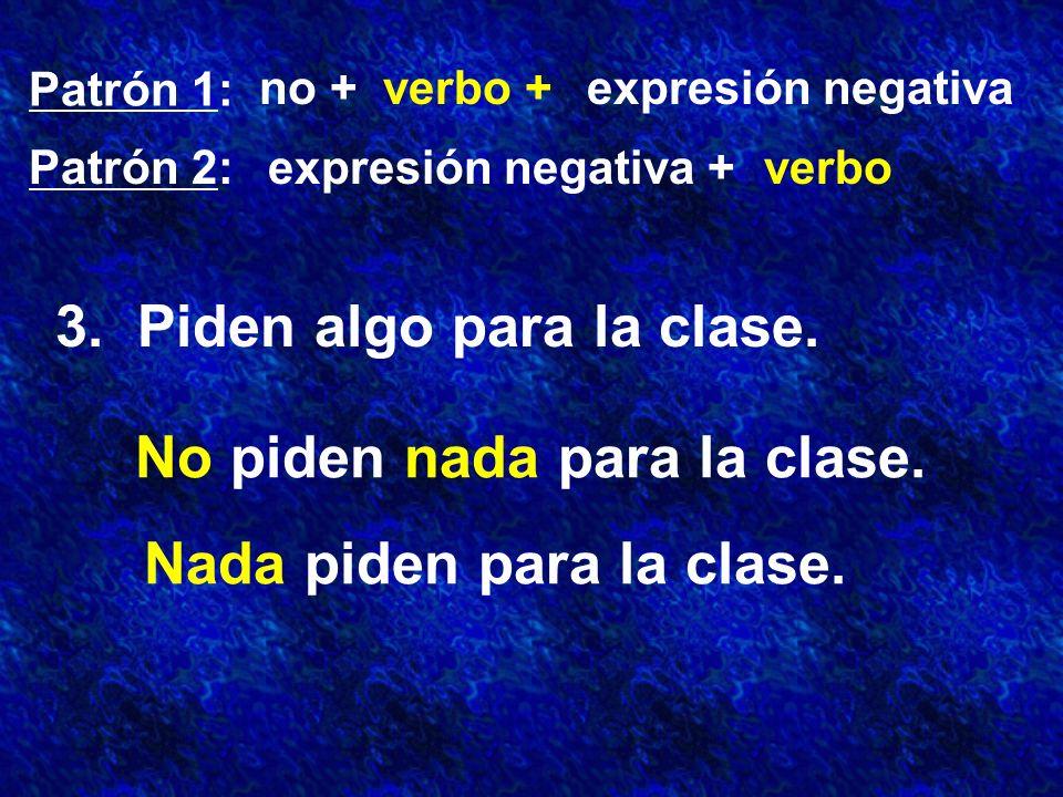 Patrón 1: Patrón 2: no +verbo +expresión negativa expresión negativa +verbo 3.