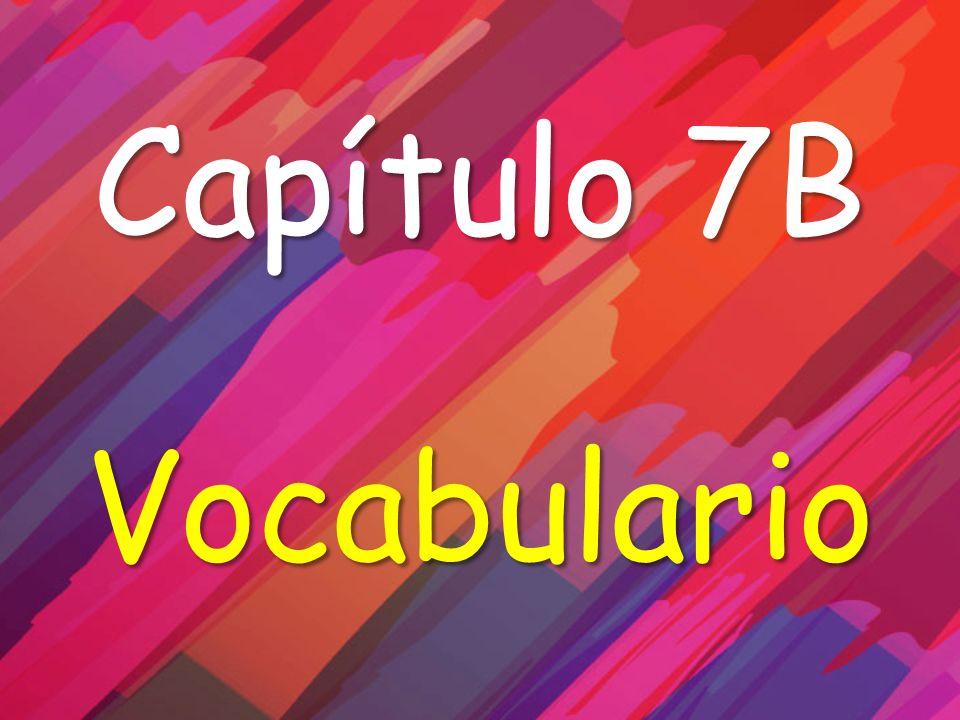 Capítulo 7B Vocabulario