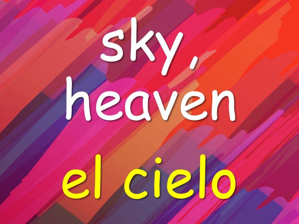 sky, heaven el cielo