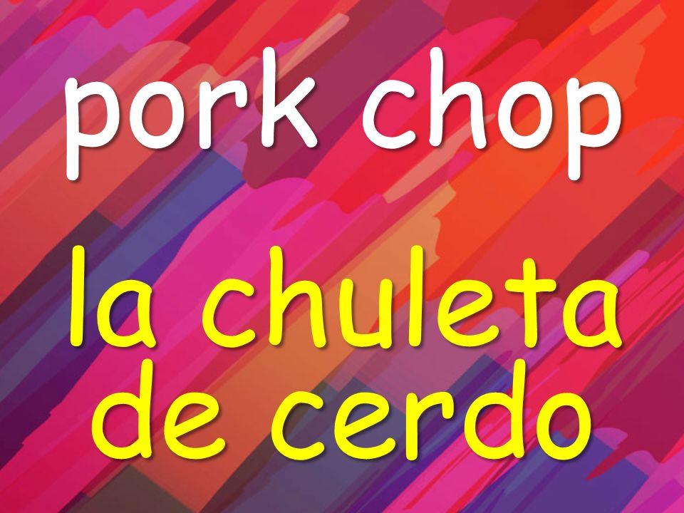 pork chop la chuleta de cerdo