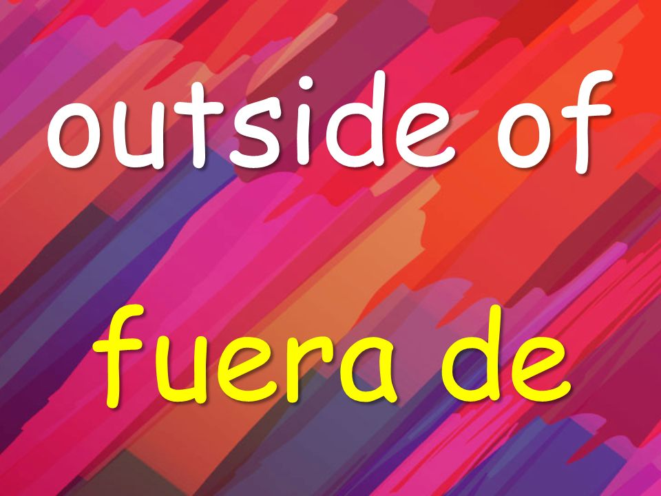 outside of fuera de