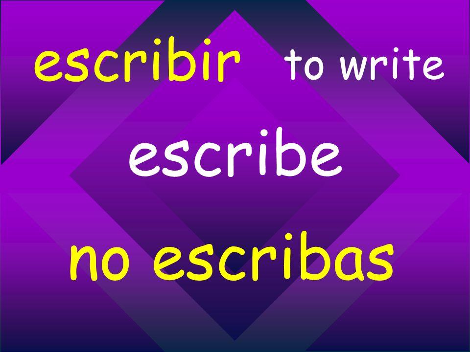 escribir to write escribe no escribas